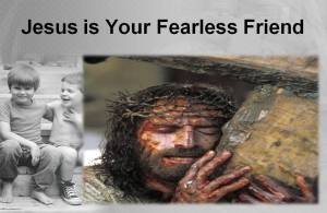 Jesus is Your Fearless Friend