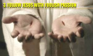 follow-jesus-with-foolish-passion1
