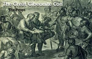 Gibeonite Props