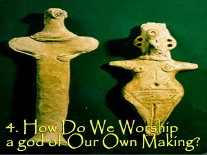 How do we worship gods of our own making