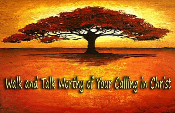 Walk Talk Worthy of your calling