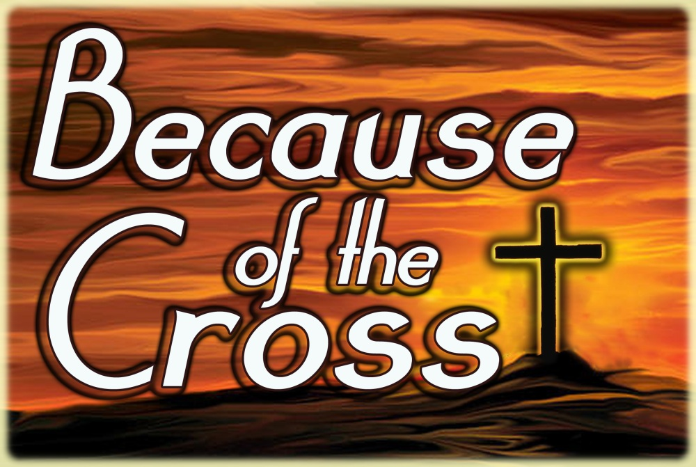 Because of the Cross...We Have Jesus (2/6)