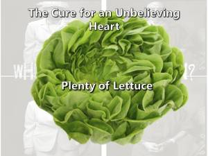 Cure-for-unbelieving-heart-is-plenty-of-lettuce