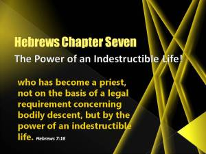 Hebrew 7 Power of Indestructible Life