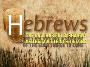 Hebrews 10_1 The Law contained shadows