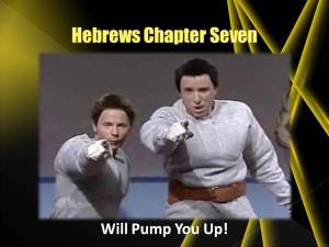 Hebrews 7 will pump you up