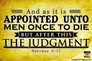 hebrews-9-27-appointed to die and face judgment
