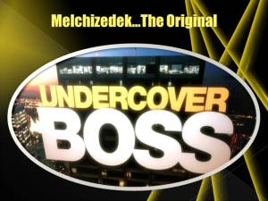 Melchizedek the original undercover boss
