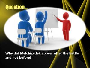 Why did Melchizedek appear after the battle