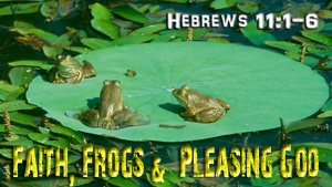Faith-Frogs-Pleasing-God