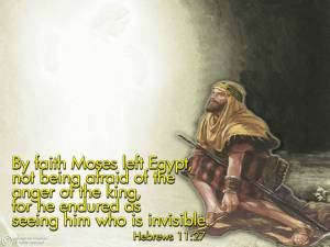 Moses saw Him who is invisible Hebrews 11_27
