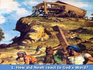 How Did Noah react to Gods Word
