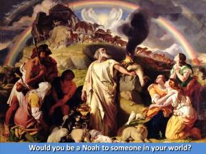 Would you be a Noah to someone in your world