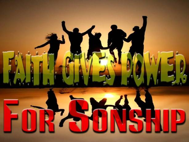 Faith gives power for Sonship