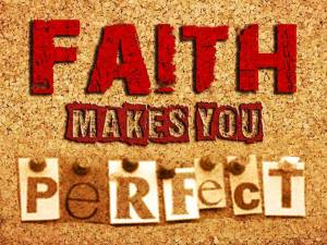 Faith Makes You Perfect